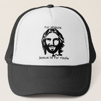 Fo' shizzle, my nizzle trucker hat