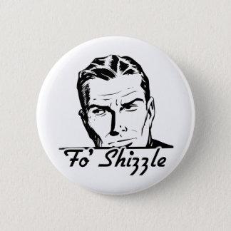 Fo' Shizzle Retro Man Button