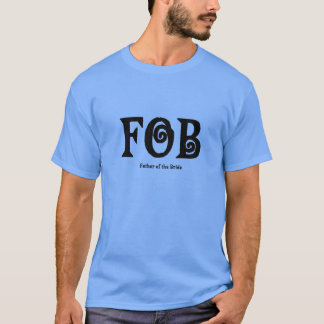 "FOB ""Father of the Bride"" Shirt"