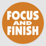 Focus and Finish motivational slogan Classic Round Sticker