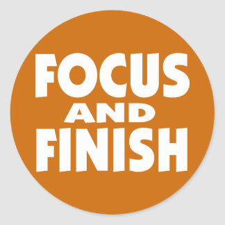 Focus and Finish motivational slogan Classic Round Sticker