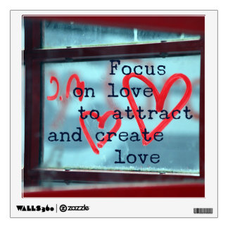 Focus on Love to Attract and Create Love Wall Decal
