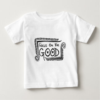 Focus On The Good Baby T-Shirt