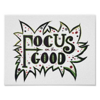 Focus on the GOOD! Poster