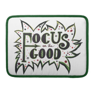 Focus on the GOOD! Sleeve For MacBook Pro