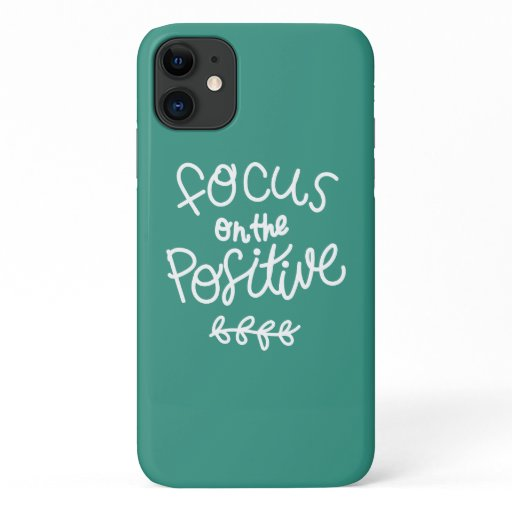 Focus on the Positive iPhone 11 Case