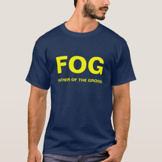 FOG, FATHER OF THE GROOM T-Shirt