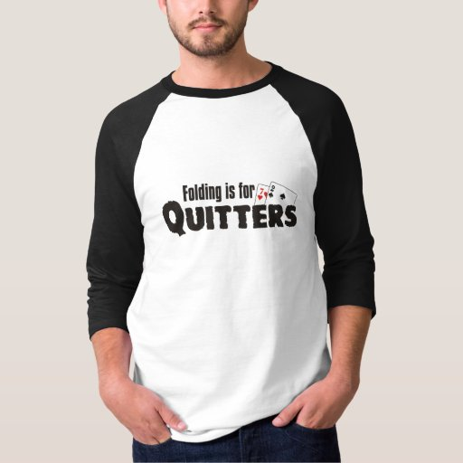 Folding is for quitters shirt
