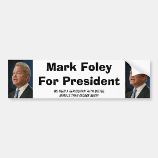 foley, foley, Mark FoleyFor President, We need ... Bumper Sticker
