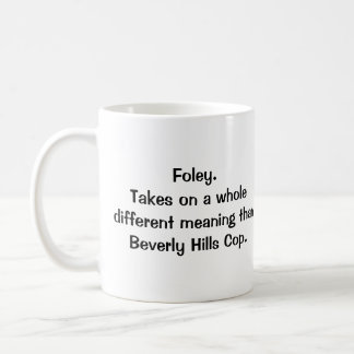 Foley.Takes on a wholedifferent meaning thanBev... Coffee Mug