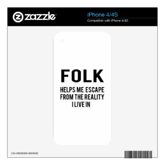 Folk helps me escape from the reality i live in decals for iPhone 4S