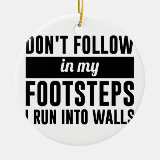 Follow in my Footsteps Ceramic Ornament