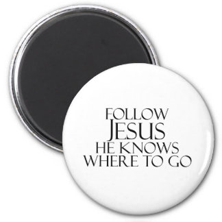 Follow Jesus He Knows Where to Go 2 Inch Round Magnet