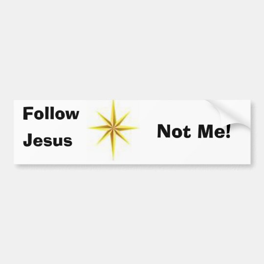 Follow Jesus, Not Me  Bumper sticker