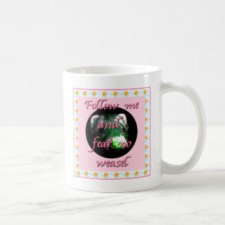 Follow me and fear no weasel coffee mug