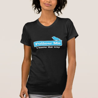 Follow Me - I know the way Tee Shirt