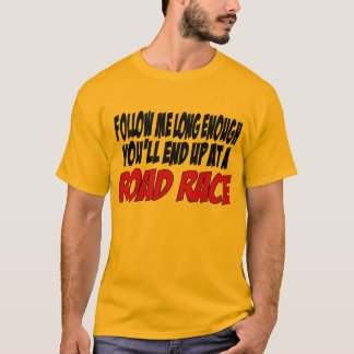 Follow me long enough you'll end up at a Road Race T-Shirt