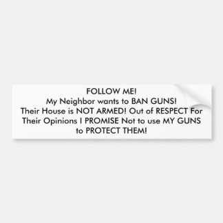 FOLLOW ME! My Neighbor wants to BAN GUNS! Bumper Sticker