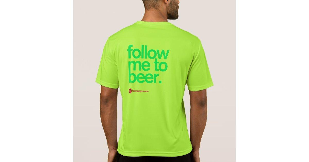 Follow Me To Beer Running Tech T T Shirt Zazzle