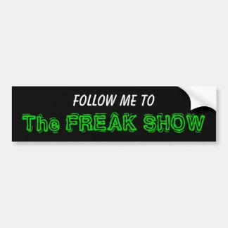 Follow Me To The FREAK SHOW Bumper Sticker