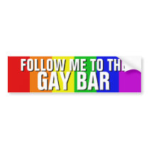 FOLLOW ME TO THE GAY BAR BUMPER STICKER