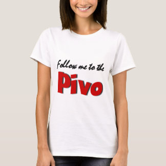 Follow me to the Pivo (Beer) T-Shirt