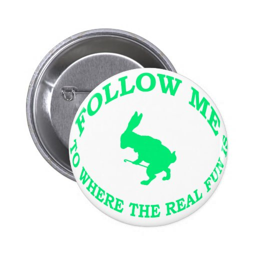 Follow Me To Where the Real Fun Is 2 Inch Round Button