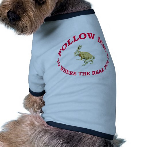 Follow Me To Where the Real Fun Is Doggie T-shirt