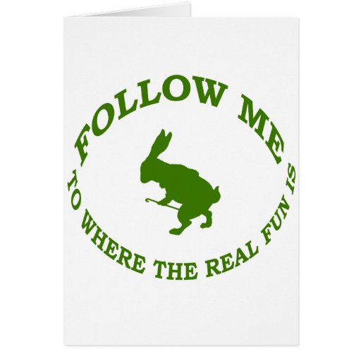 Follow Me To Where the Real Fun Is Greeting Card