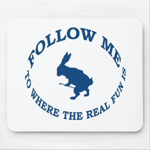 Follow Me To Where the Real Fun Is Mouse Pad
