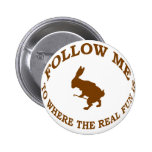 Follow Me To Where the Real Fun Is Pinback Buttons