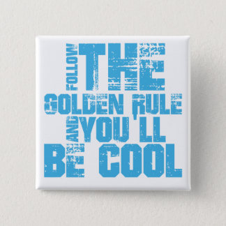 Follow the Golden Rule and You'll Be Cool Button
