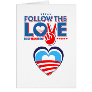 Follow The Love - Elect Obama Now Card