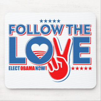 Follow The Love - Elect Obama Now Mouse Pad