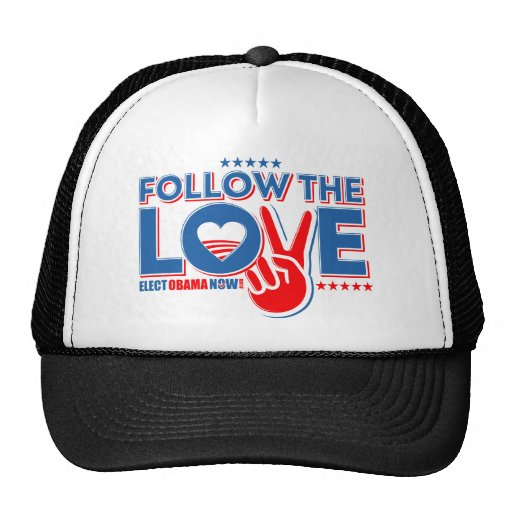 Follow The Love - Elect Obama Now Trucker Hat