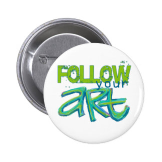 Follow Your Art (Choose your Background Color) Pinback Buttons