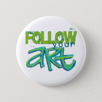 Follow Your Art (Choose your Background Color) Pinback Button
