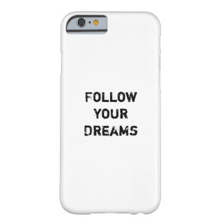"""""""Follow your Dreams."""" Barely There iPhone 6 Case"""