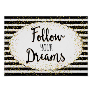 Follow your Dreams - Black and white stripes Poster