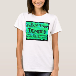 Follow Your Dreams funny tshirt