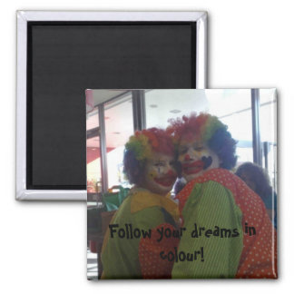 Follow your dreams in colour! Magnet