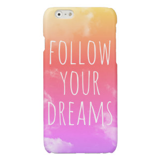 """""""Follow Your Dreams"""" Inspiring Quote iPhone 6 Case"""