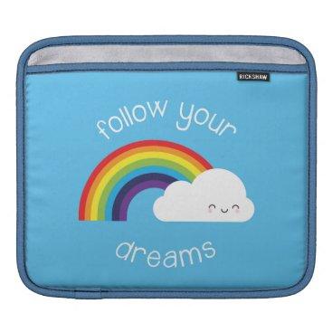Follow Your Dreams Kawaii Rainbow iPad Sleeve