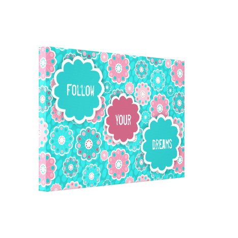 Follow your dreams pink and aqua floral canvas print
