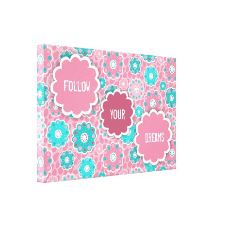 Follow your dreams pink and aqua floral canvas print