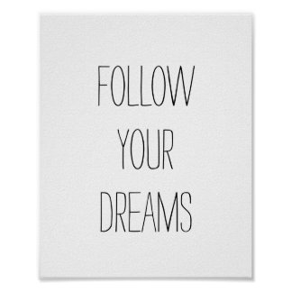 """""""Follow your Dreams."""" Poster"""