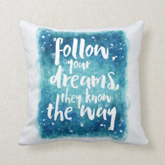 Follow Your Dreams Quote Throw Pillow