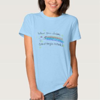 Follow Your Dreams! Shirt