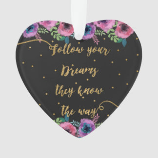 """""""Follow your dreams they know the way"""" quote Ornament"""