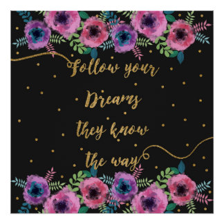 """""""Follow your dreams they know the way"""" quote Poster"""